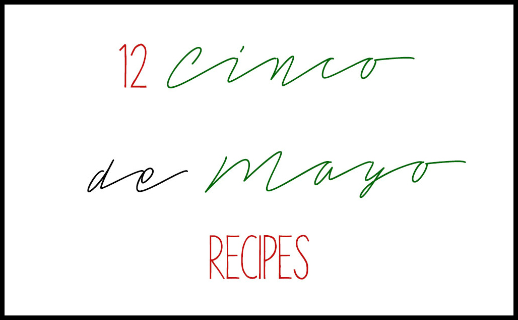 12 Cinco de Mayo Recipes