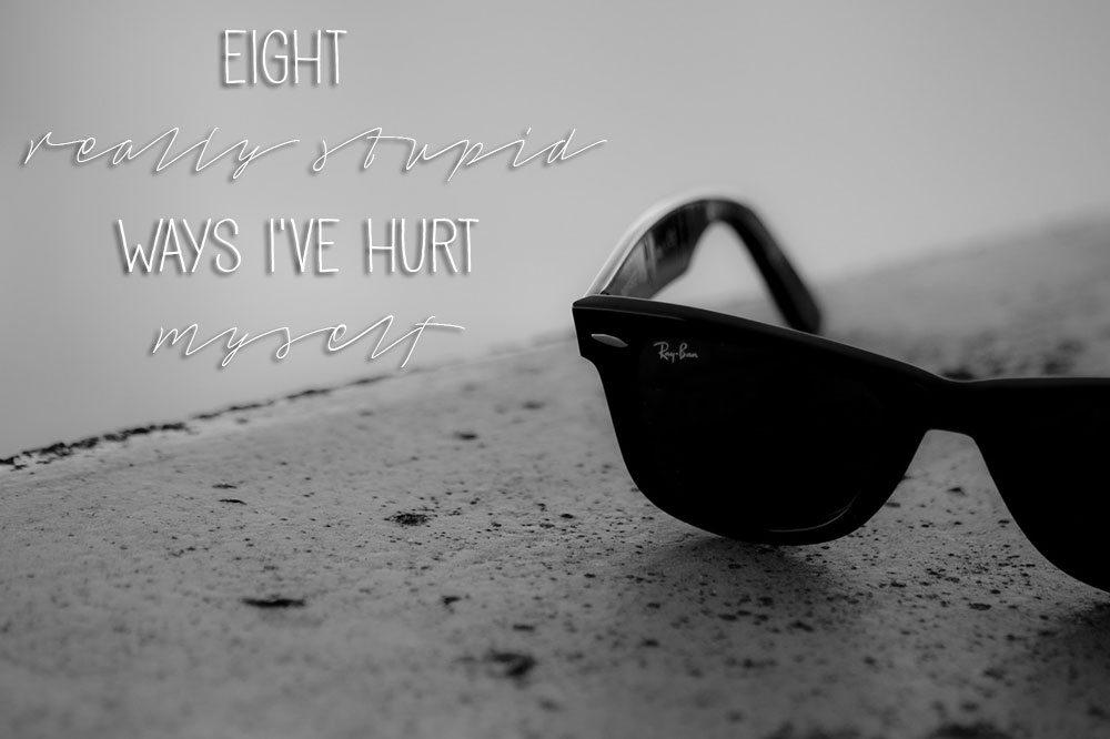 stupid-ways-I've-hurt-myself